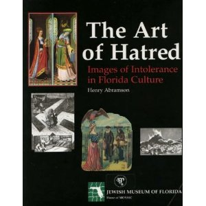 The Art of Hatred: Images of Intolerance in Florida Culture